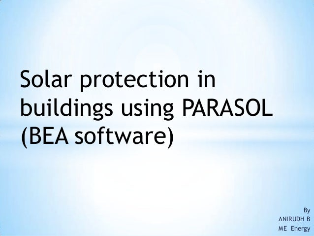 Solar protection inbuildings using PARASOL(BEA software)                                 By                          ANIRU...