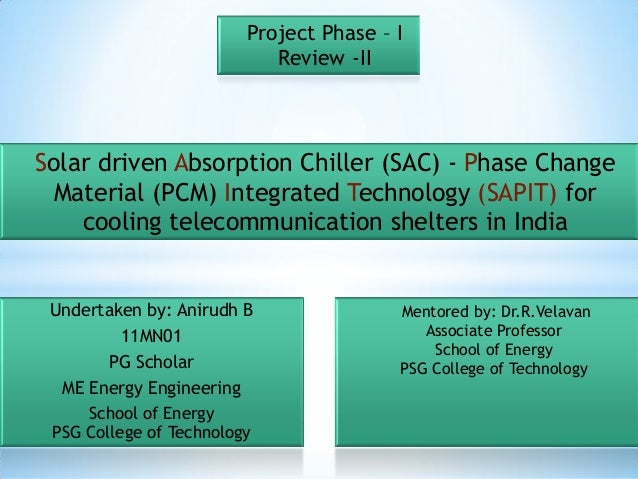 Project Phase – I                            Review -IISolar driven Absorption Chiller (SAC) - Phase Change  Material (PCM...