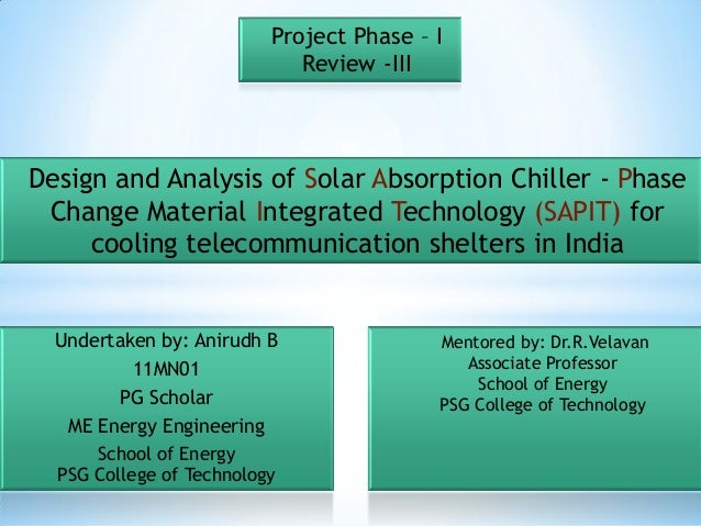 Project Phase – I                             Review -IIIDesign and Analysis of Solar Absorption Chiller - Phase Change Ma...