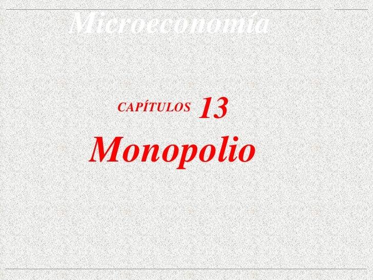 CAPÍTULOS  13 Monopolio Microeconomía