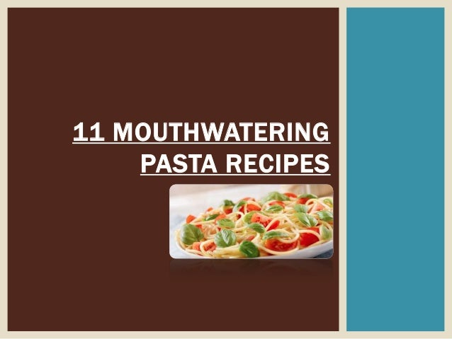 11 MOUTHWATERING    PASTA RECIPES