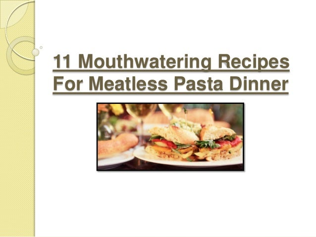 11 Mouthwatering RecipesFor Meatless Pasta Dinner