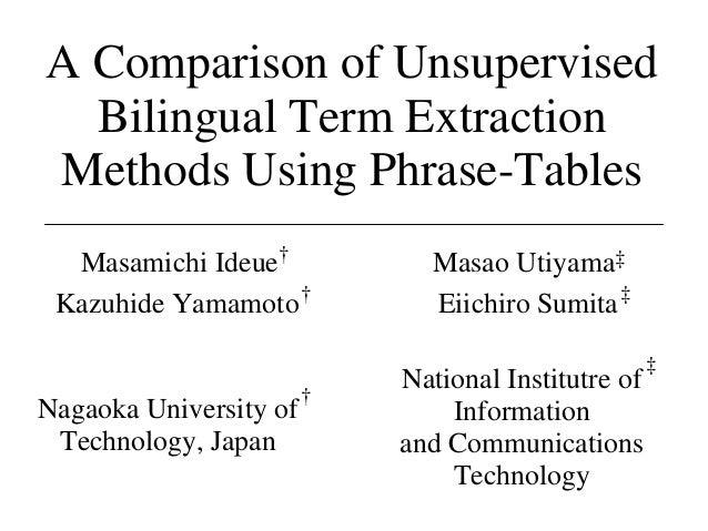 A Comparison of Unsupervised Bilingual Term Extraction Methods Using Phrase-Tables Masamichi Ideue† Kazuhide Yamamoto Masa...