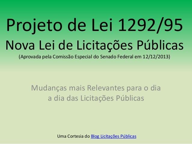 Projeto de Lei 1292/95  Nova Lei de Licitações Públicas  (Aprovada pela Comissão Especial do Senado Federal em 12/12/2013)...
