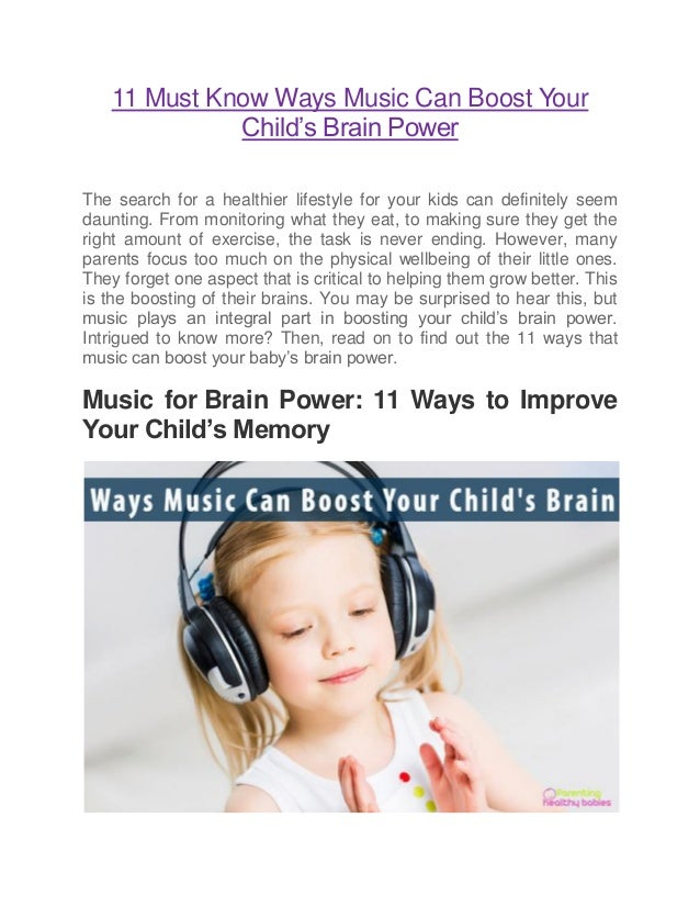 11 Must Know Ways Music Can Boost Your Child's Brain Power The search for a healthier lifestyle for your kids can definite...
