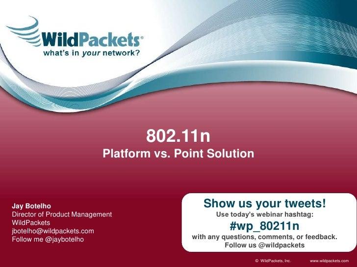 802.11n<br />Platform vs. Point Solution<br />Show us your tweets!<br />Use today's webinar hashtag:<br />#wp_80211n<br />...