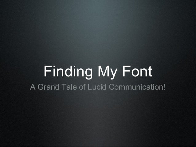 Finding My FontA Grand Tale of Lucid Communication!