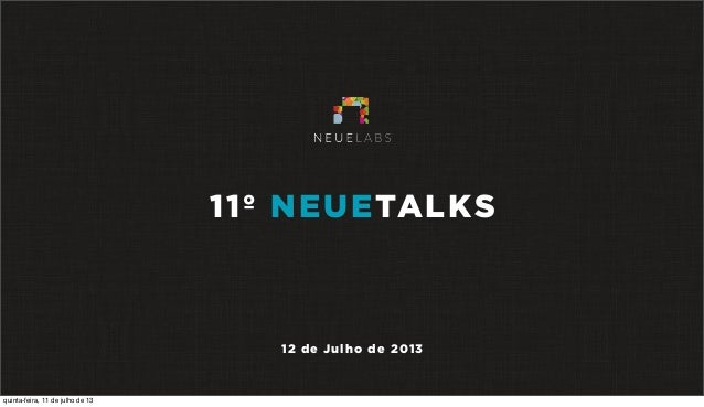 11º NEUETALKS 12 de Julho de 2013 quinta-feira, 11 de julho de 13