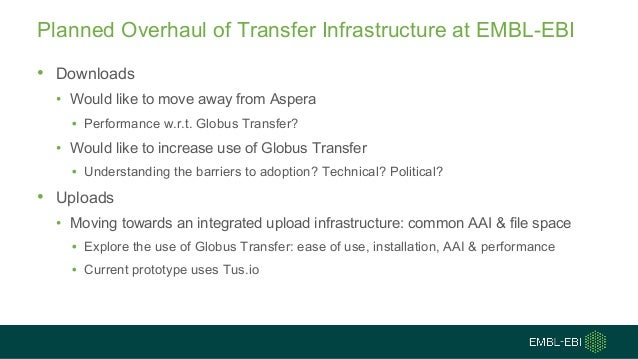 Planned Overhaul of Transfer Infrastructure at EMBL-EBI • Downloads • Would like to move away from Aspera • Performance w....