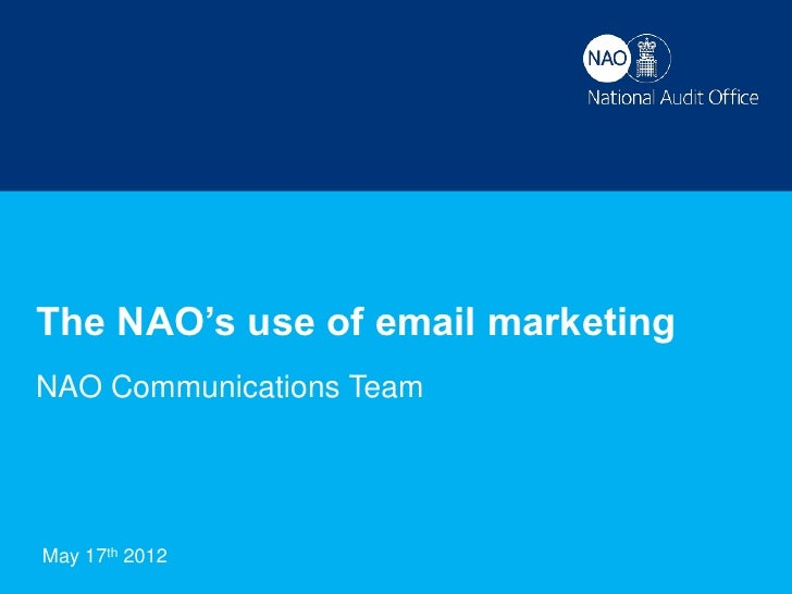 The NAO's use of email marketingNAO Communications TeamMay 17thMailcamp2012