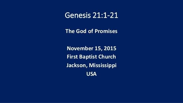 Genesis 21:1-21 The God of Promises November 15, 2015 First Baptist Church Jackson, Mississippi USA