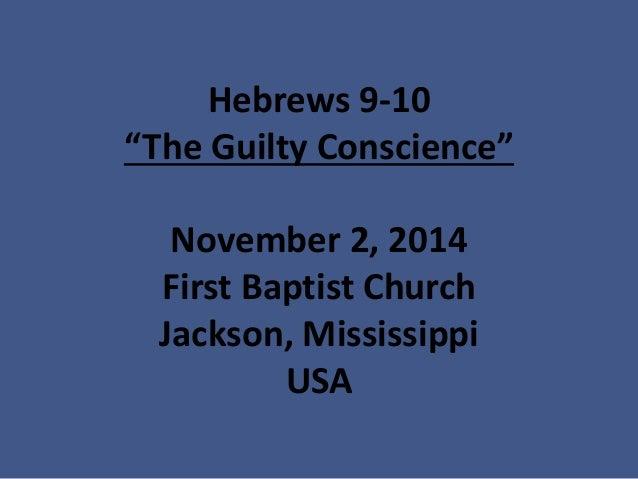 "Hebrews 9-10""The Guilty Conscience"" November 2, 2014First Baptist ChurchJackson, MississippiUSA"