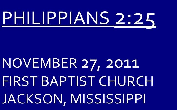 PHILIPPIANS  2:25 NOVEMBER  27, 2011 FIRST BAPTIST CHURCH JACKSON, MISSISSIPPI