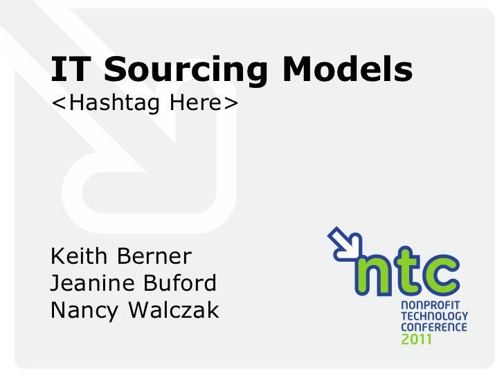 IT Sourcing Models <Hashtag Here> Keith Berner Jeanine Buford Nancy Walczak