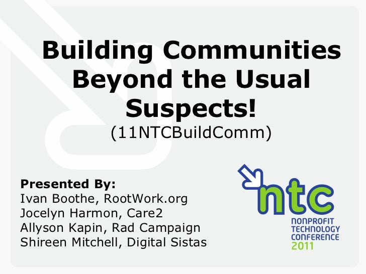 Building Communities Beyond the Usual Suspects! (11NTCBuildComm) Presented By: Ivan Boothe, RootWork.org Jocelyn Harmon, C...