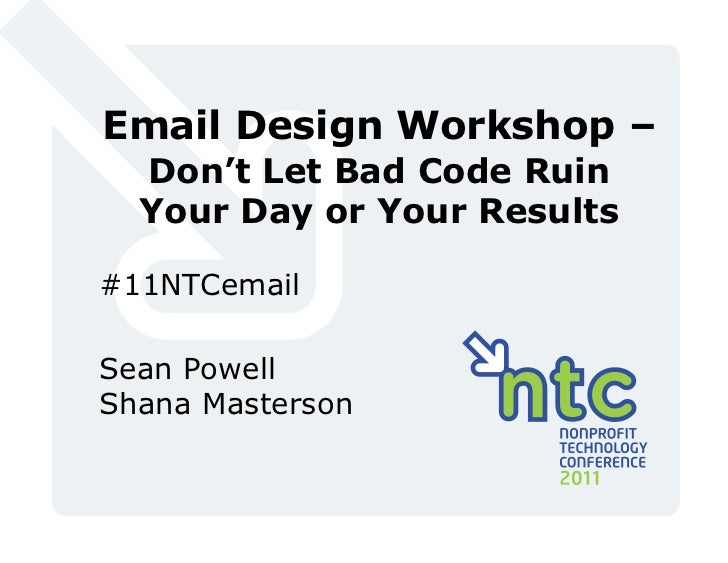Email Design Workshop –  Don't Let Bad Code Ruin  Your Day or Your Results#11NTCemailSean PowellShana Masterson