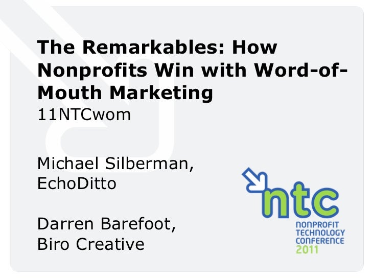 The Remarkables: HowNonprofits Win with Word-of-Mouth Marketing11NTCwomMichael Silberman,EchoDittoDarren Barefoot,Biro Cre...