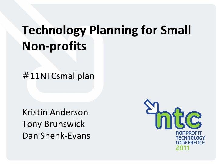 Technology Planning for Small Non-profits # 11NTCsmallplan Kristin Anderson Tony Brunswick Dan Shenk-Evans