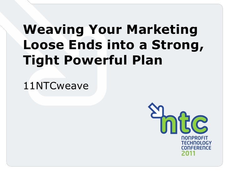 Weaving Your MarketingLoose Ends into a Strong,Tight Powerful Plan11NTCweave