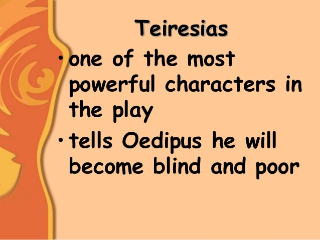 a focus on the main character oedipus in the play oedipus the king Oedipus - the protagonist of oedipus the king and oedipus at colonus  she  appears at greater length in oedipus at colonus, leading and caring for her old,.