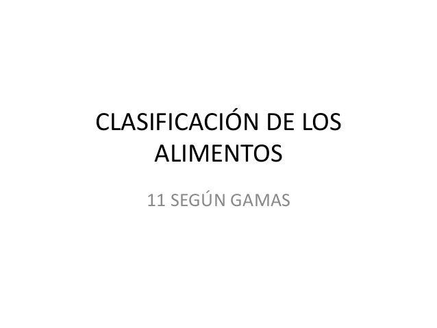 CLASIFICACIÓN DE LOS ALIMENTOS 11 SEGÚN GAMAS