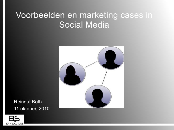Voorbeelden en marketing cases in  Social Media  Reinout Both  11 oktober, 2010 <ul>Web 2.0 </ul><ul>Informatie   </ul>