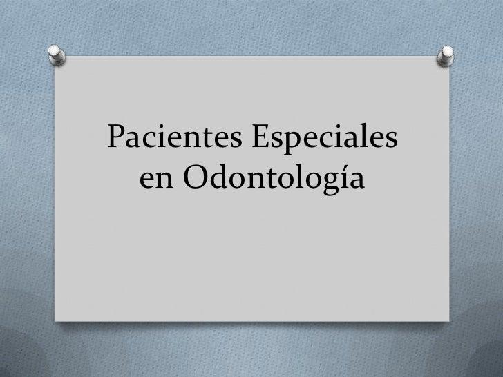 Pacientes Especiales  en Odontología