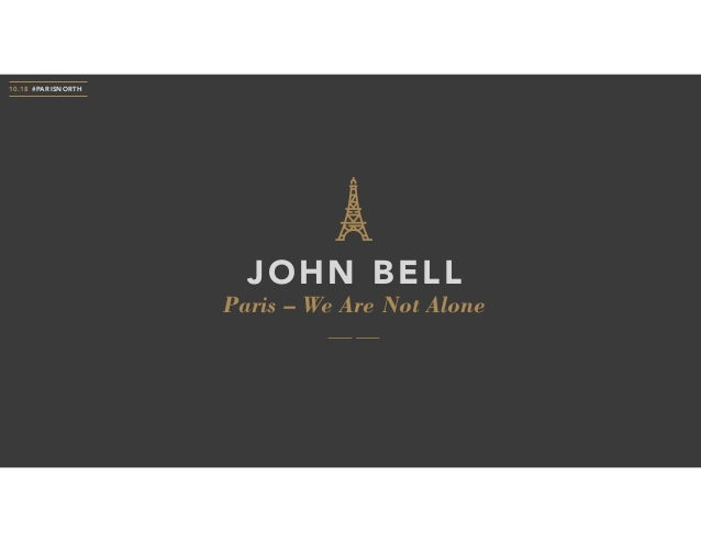 Paris – We Are Not Alone JOHN BELL 10.18 #PARISNORTH