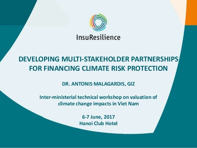 DEVELOPING MULTI-STAKEHOLDER PARTNERSHIPS FOR FINANCING CLIMATE RISK PROTECTION DR. ANTONIS MALAGARDIS, GIZ Inter-minister...