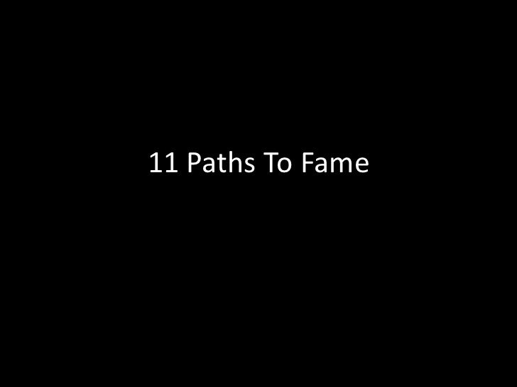 11 Paths To Fame