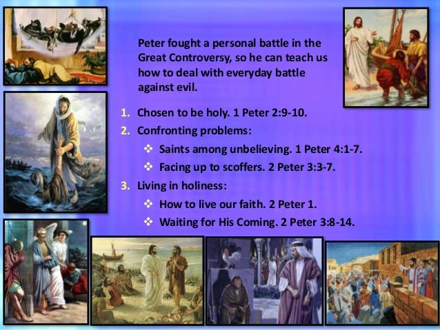 Peter fought a personal battle in the Great Controversy, so he can teach us how to deal with everyday battle against evil....