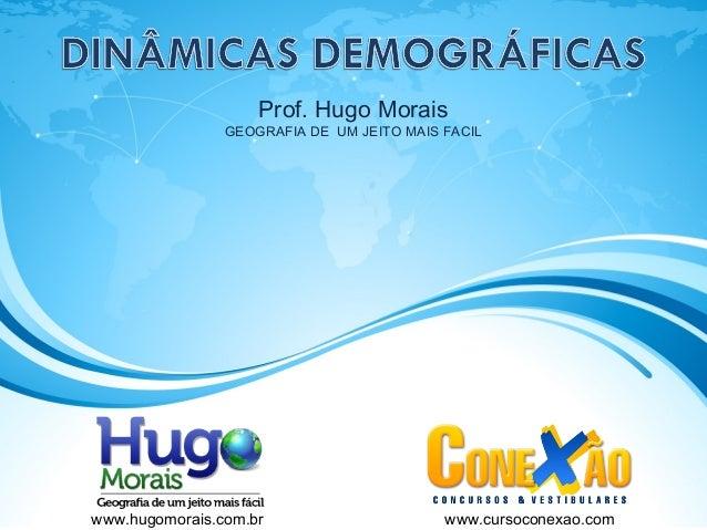 Prof. Hugo Morais GEOGRAFIA DE UM JEITO MAIS FACIL www.hugomorais.com.br www.cursoconexao.com