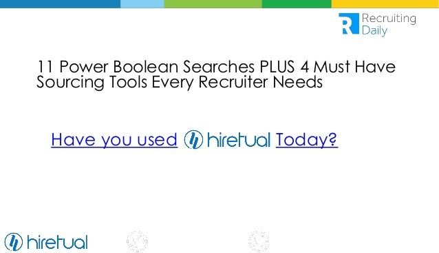 @RecruitingTools 11 Power Boolean Searches PLUS 4 Must Have Sourcing Tools Every Recruiter Needs Have you used Today?