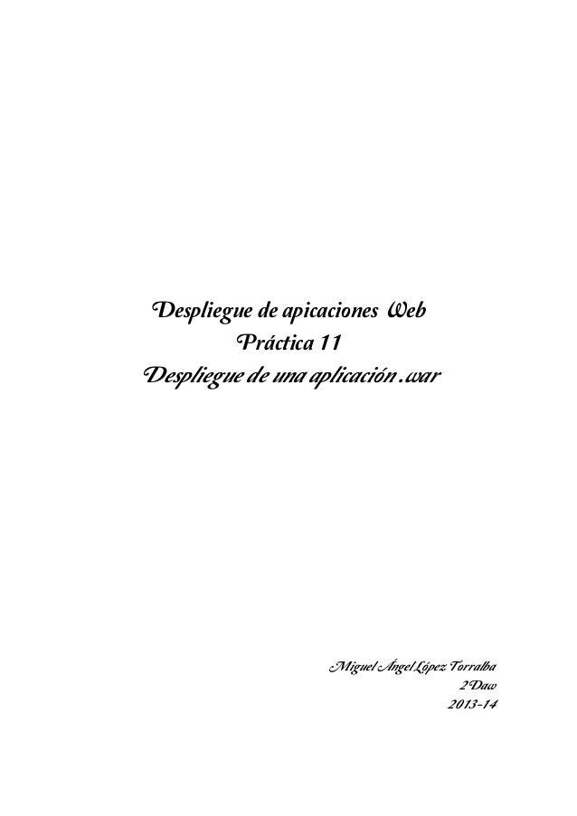 Despliegue de apicaciones Web Práctica 11  Despliegue de una aplicación .war  Miguel Ángel López Torralba 2Daw 2013-14