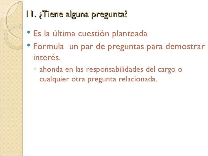 11. ¿Tiene alguna pregunta?  <ul><li>Es la última cuestión planteada </li></ul><ul><li>Formula  un par de preguntas para d...