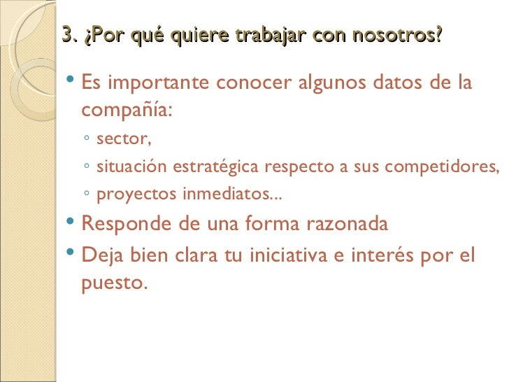 3. ¿Por qué quiere trabajar con nosotros?  <ul><li>Es importante conocer algunos datos de la compañía:  </li></ul><ul><ul>...