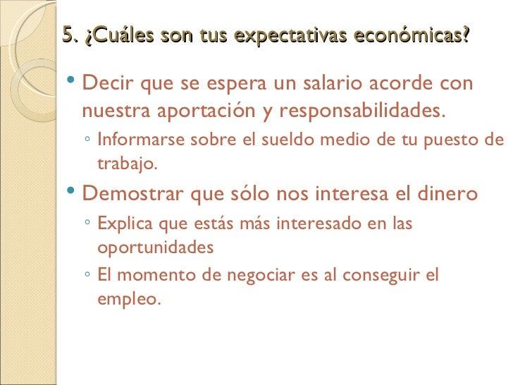 5. ¿Cuáles son tus expectativas económicas?  <ul><li>Decir que se espera un salario acorde con nuestra aportación y respon...