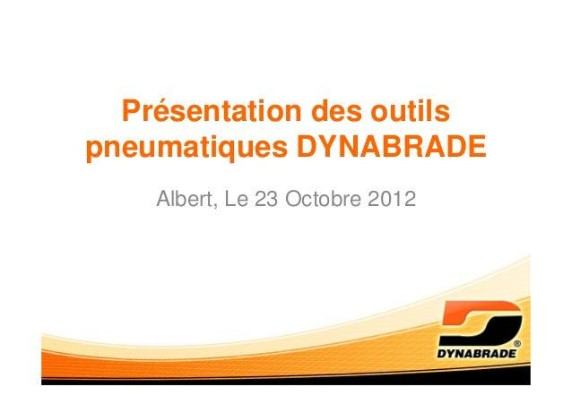 Présentation des outilspneumatiques DYNABRADE    Albert, Le 23 Octobre 2012