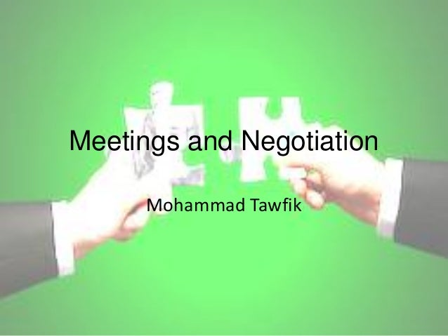 Meetings and Negotiation Mohammad Tawfik  Meeting and Negotiation Skills Mohammad Tawfik  #WikiCourses http://WikiCourses....