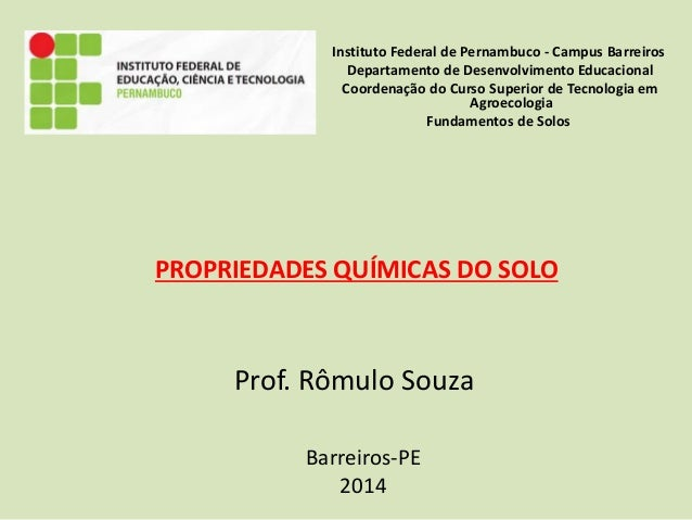 Barreiros-PE 2014 PROPRIEDADES QUÍMICAS DO SOLO Instituto Federal de Pernambuco - Campus Barreiros Departamento de Desenvo...