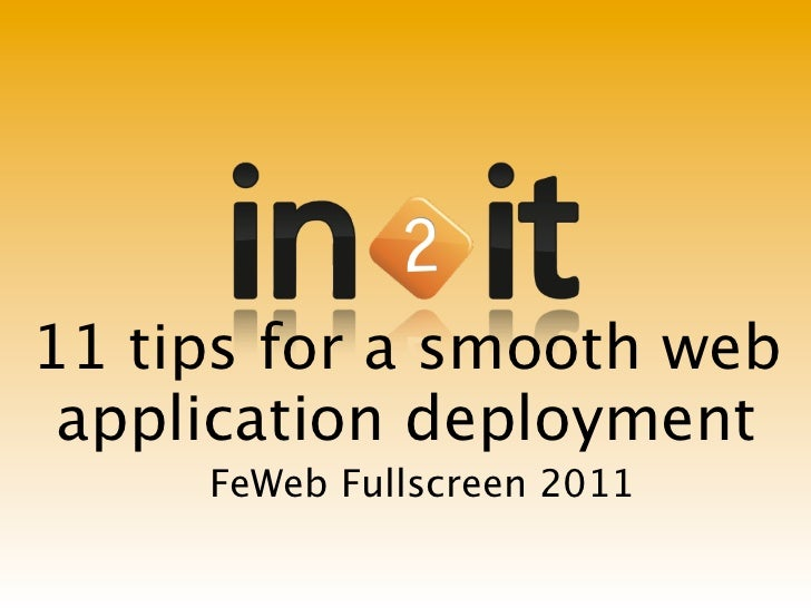 11 tips for a smooth web application deployment     FeWeb Fullscreen 2011