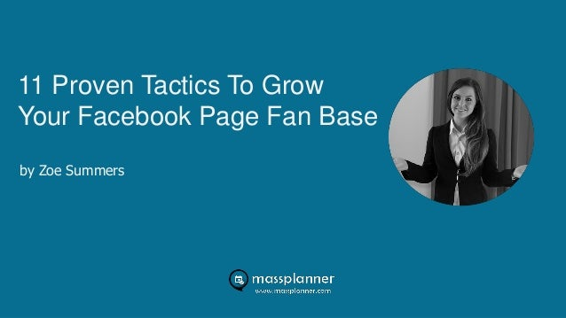 11 Proven Tactics To Grow Your Facebook Page Fan Base by Zoe Summers