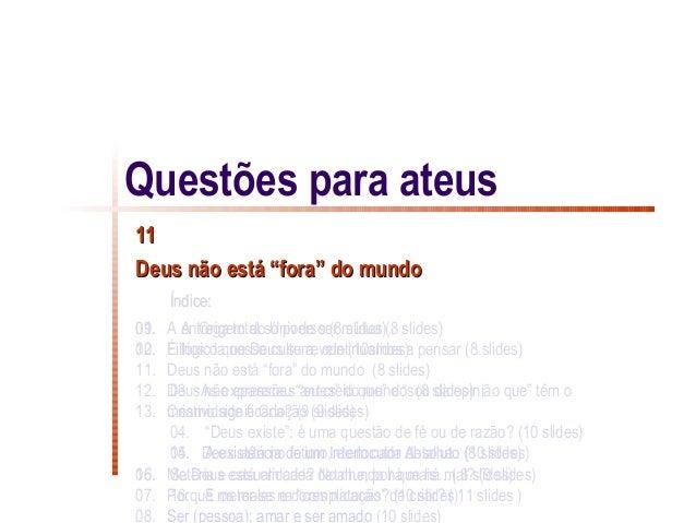 """Questões para ateus11Deus não está """"fora"""" do mundo      Índice:01.09. A entrega total só pode ser mútua (8 slides)       A..."""