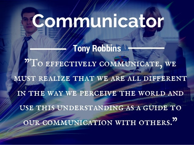 Communicator To Effectively Communicate We Must Realize That We Are