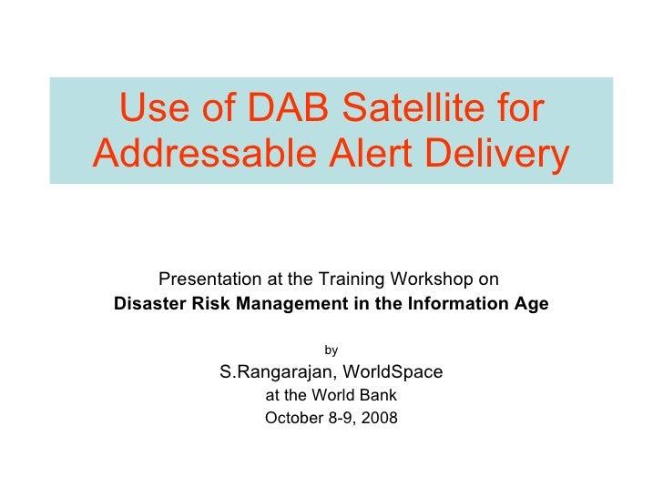 Use of DAB Satellite for Addressable Alert Delivery Presentation at the Training Workshop on  Disaster Risk Management in ...