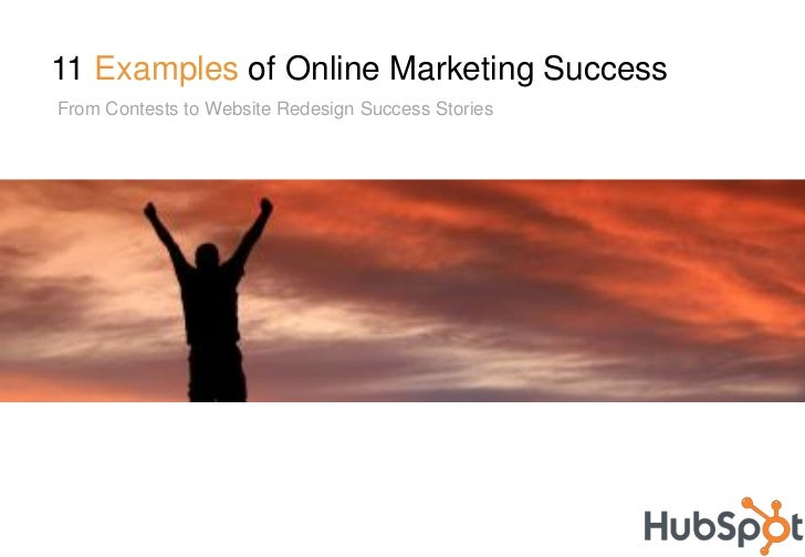 11 Examples of Online Marketing Success From Contests to Website Redesign Success Stories