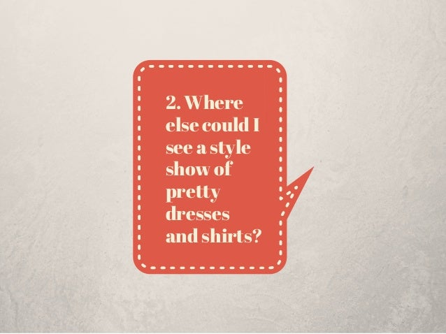 2. Where else could I see a style show of pretty dresses and shirts?