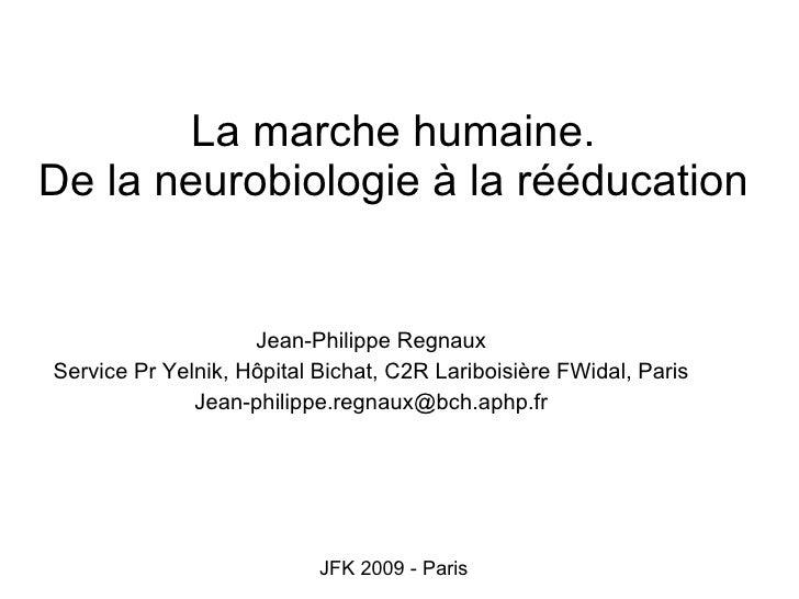 La marche humaine.  De la neurobiologie à la rééducation Jean-Philippe Regnaux Service Pr Yelnik, Hôpital Bichat, C2R Lar...