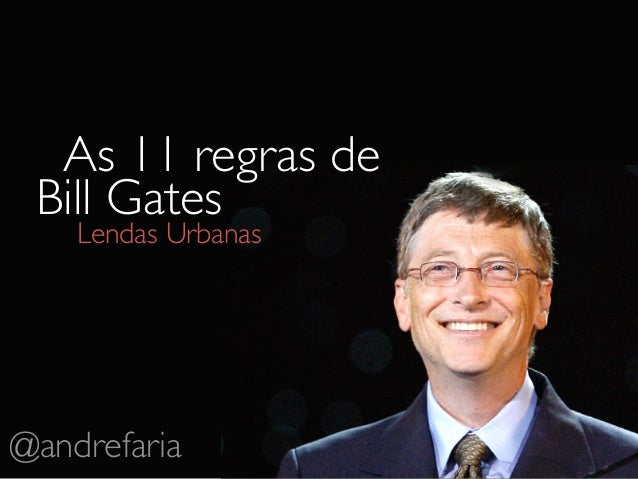 As 11 regras de Bill Gates    Lendas Urbanas@andrefaria