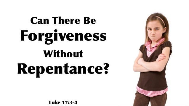 Can There Be Forgiveness Without Repentance? Luke 17:3-4